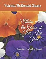 """""""There, with the Grace of God, I've Gone."""": Addiction- Self-help -Journal 1521984603 Book Cover"""