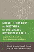 Science, Technology, and Innovation for Sustainable Development Goals: Insights from Agriculture, Health, Environment, and Energy