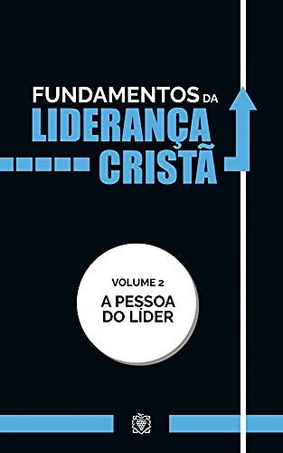 Fundamentos da liderança cristã:: A pessoa do líder - Vol 2 (Portuguese Edition)