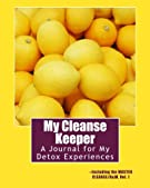 My Cleanse Keeper: A Journal for My Detox Experiences -- Including the MASTER CLEANSE/B&W-Vol. 1 (The Black & White Series...