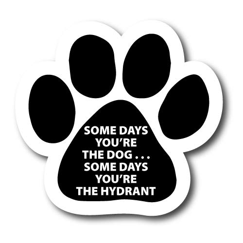 Magnet Me Up Some Days You're The Dog.Some Days You're The Hydrant Pawprint Car Magnet Paw Print Auto Truck Decal Magnet