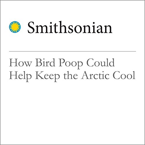 How Bird Poop Could Help Keep the Arctic Cool  audiobook cover art