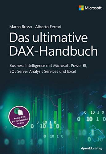 Das ultimative DAX-Handbuch: Business Intelligence mit Microsoft Power BI, SQL Server Analysis Services und Excel