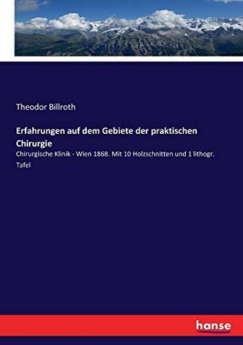 Erfahrungen auf dem Gebiete der praktischen Chirurgie: Chirurgische Klinik - Wien 1868. Mit 10 Holzschnitten und 1 lithogr. Tafel