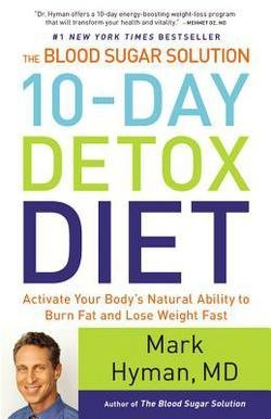 M.D. Mark Hyman: The Blood Sugar Solution 10-Day Detox Diet : Activate Your Body's Natural Ability to Burn Fat and Lose Weight Fast (Hardcover); 2014 Edition