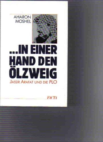 In einer Hand den Ölzweig. Jassir Arafat und die PLO