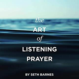 The Art of Listening Prayer     Hearing God's Voice Amidst Life's Noise              By:                                                                                                                                 Seth Barnes                               Narrated by:                                                                                                                                 Mike Carnes                      Length: 3 hrs and 48 mins     Not rated yet     Overall 0.0