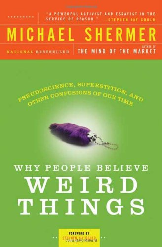 Why People Believe Weird Things: Pseudoscience, Superstition, and Other Confusions of Our Time