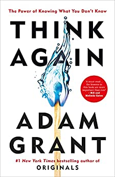 Think Again: The Power of Knowing What You Don't Know by [Adam Grant]