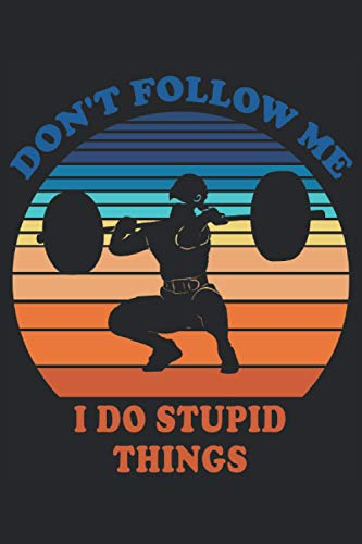 Don't Follow Me I Do Stupid Things: Weightlifting Lined Journal 120 Pages, 6 x 9, Soft Cover, Matte Finish A Perfect Gag Notebook for your co-workers, friends and family