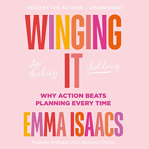 Winging It: Stop Thinking, Start Doing Audiobook By Emma Isaacs cover art