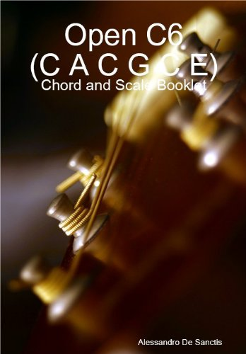 Open C6 (C A C G C E) Tuning - Chord and Scale Booklet (Alternate Tuning Guitar Workshop) (English Edition)