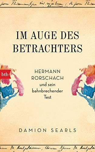 Im Auge des Betrachters: Hermann Rorschach und sein bahnbrechender Test