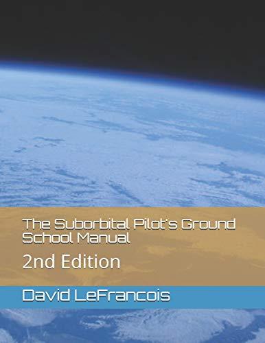 The Suborbital Pilot's Ground School Manual: 2nd Edition