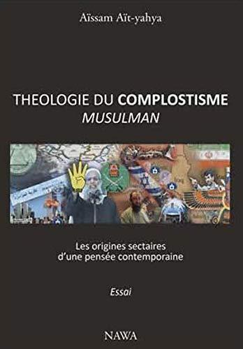 Théologie du complotisme musulman : Les sources sectaires d'une pensée contemporaine