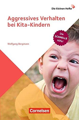 Die kleinen Hefte: Aggressives Verhalten bei Kita-Kindern: Die schnelle Hilfe!. Ratgeber