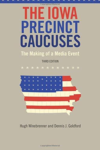 The Iowa Precinct Caucuses: The Making of a Media Event, Third Edition (Bur Oak Book)