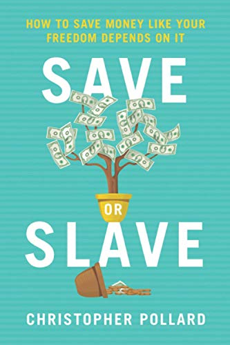 Save or Slave: How to Save Money Like Your Freedom Depends on It