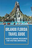Orlando Florida Travel Guide: Good Planning Resource For Visiting Universal: Essential Guide For Travel Orlando