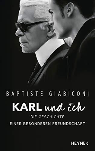 Karl und ich: Die Geschichte einer besonderen Freundschaft - Private Einblicke in Karl Lagerfelds Leben – Ich war Freund, Muse und Ziehsohn
