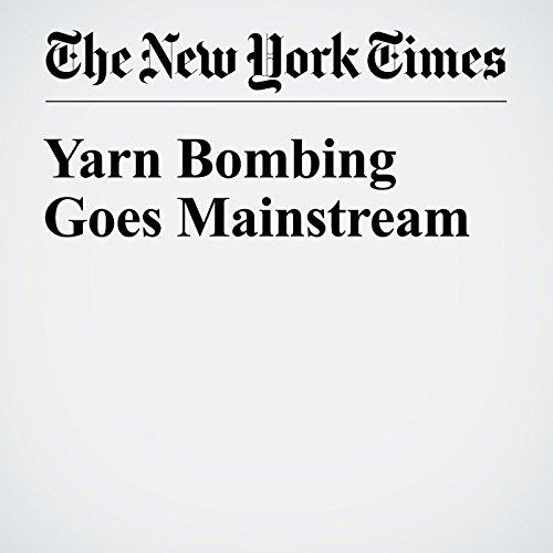 Yarn Bombing Goes Mainstream audiobook cover art