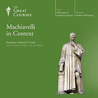 Machiavelli in Context                   By:                                                                                                                                 William R. Cook,                                                                                        The Great Courses                               Narrated by:                                                                                                                                 William R. Cook                      Length: 12 hrs and 20 mins     305 ratings     Overall 4.7