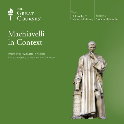Machiavelli in Context                   By:                                                                                                                                 William R. Cook,                                                                                        The Great Courses                               Narrated by:                                                                                                                                 William R. Cook                      Length: 12 hrs and 20 mins     311 ratings     Overall 4.7