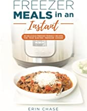 Freezer Meals in an Instant: 65 Delicious Freezer-Friendly Recipes for your Electric Pressure Cooker