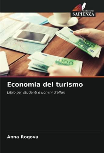 Economia del turismo: Libro per studenti e uomini d'affari