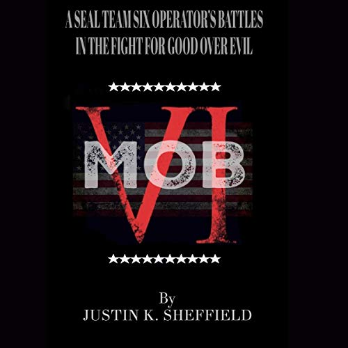 MOB VI: A Seal Team Six Operator's Battles in the Fight for Good over Evil Audiobook By Justin K. Sheffield cover art