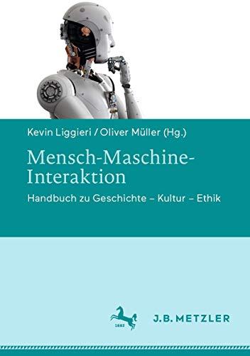 Mensch-Maschine-Interaktion: Handbuch zu Geschichte – Kultur – Ethik