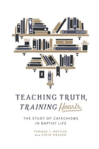 Compare Textbook Prices for Teaching Truth Training Hearts: The Study of Catechisms in Baptist Life  ISBN 9781943539031 by Nettles, Thomas,Weaver, Steve