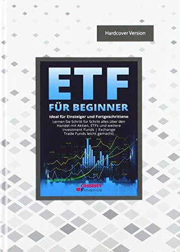 ETF für Beginner - Ideal für Einsteiger und Fortgeschrittene   Lernen Sie Schritt für Schritt alles über den Handel mit Aktien, ETFs und weitere ... ... Immobilien und Aktien für Einsteiger)