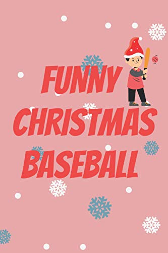 funny christmas baseball: lined notebook journal gift 120 page 6*9 soft cover matte finish Baseball gifts