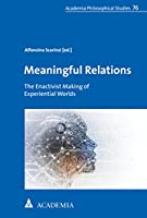 Meaningful Relations: The Enactivist Making of Experiential Worlds (Academia Philosophical Studies)