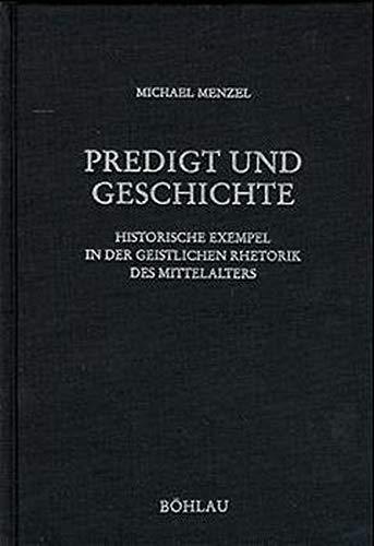 Predigt und Geschichte: Historische Exempel in der geistlichen Rhetorik des Mittelalters (Beihefte zum Archiv für Kulturgeschichte)