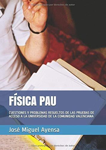 FÍSICA PAU: CUESTIONES Y PROBLEMAS RESUELTOS DE LAS PRUEBAS DE ACCESO A LA UNIVERSIDAD DE LA COMUNIDAD VALENCIANA