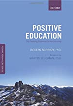 Positive Education: The Geelong Grammar School Journey (Positive Psychology) (Oxford Positive Psychology Series)