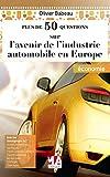 L'AVENIR DE L'INDUSTRIE AUTOMOBILE EN EUROPE (Plus de 50 questions sur)
