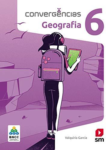 Convergências Geografia 6º Ano Ed 2019 - Bncc