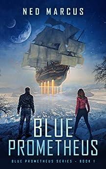 Blue Prometheus (Blue Prometheus Series Book 1) by [Ned Marcus]