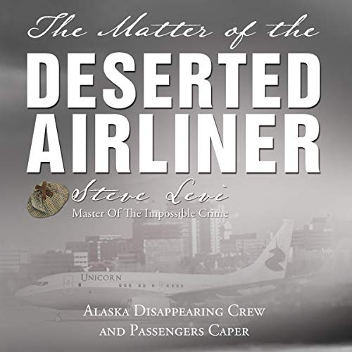 The Matter of the Deserted Airliner: Alaska Disappearing Crew and Passengers Caper  By  cover art