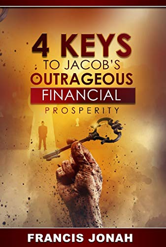 4 Keys To Jacob's Outrageous Financial Prosperity: How one man became richer than his boss(Financial Freedom Secrets) (Outrageous Financial Abundance Book 1)