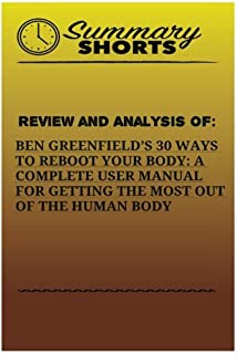 Review And Analysis Of: : Ben Greenfields 30 Ways to Reboot Your Body: A Complete User Manual For Getting The Most Of The ...