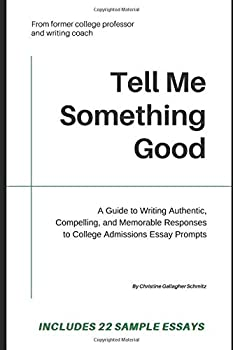 Paperback Tell Me Something Good: A Guide to Writing Authentic, Compelling, and Memorable Responses to College Admissions Essay Prompts Book