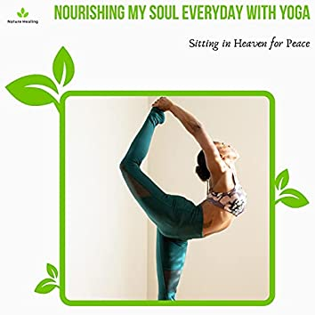 Nourishing My Soul Everyday With Yoga - Sitting In Heaven For Peace
