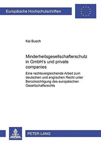 Minderheitsgesellschafterschutz in GmbH's und «private companies»: Eine rechtsvergleichende Arbeit zum deutschen und englischen Recht unter ... / Series 2: Law / Série 2: Droit, Band 2857)
