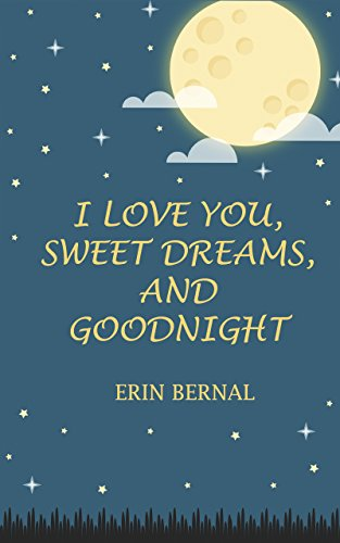 I Love You Sweet Dreams And Goodnight Kindle Edition By Bernal Erin Children Kindle Ebooks Amazon Com