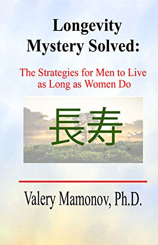 Longevity Mystery Solved: The Strategies for Men to Live as Long as Women Do (English Edition)