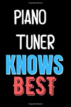 Piano Tuner Knows Best - Funny Unique Personalized Notebook Gift Idea For Piano Tuner: Lined Notebook / Journal Gift, 120 ...